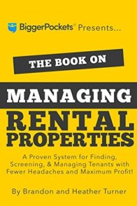 The Book on Managing Rental Properties: A Proven System for Finding, Screening, and Managing Tenants with Fewer Headaches and Maximum Profits by Brandon and Heather Turner