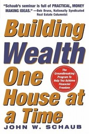 Building Wealth One House at a Time: Making It Big on Little Deals by John Schaub