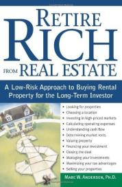 Retire Rich from Real Estate: A Low-Risk Approach to Buying Rental Property for the Long-Term Investor by Marc Andersen PhD
